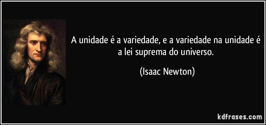 frase-a-unidade-e-a-variedade-e-a-variedade-na-unidade-e-a-lei-suprema-do-universo-isaac-newton-103515