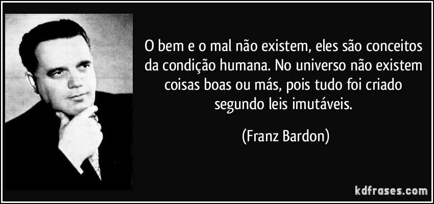 frase-o-bem-e-o-mal-nao-existem-eles-sao-conceitos-da-condicao-humana-no-universo-nao-existem-franz-bardon-124903